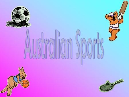 Ball sports Soccer Tennis Football Hockey Cricket Netball Basketball Volleyball These are some of the main sports played in Australia.