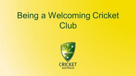 Being a Welcoming Cricket Club. Preparation Tips Ensure clubrooms, change rooms, toilets and umpires room are clean. Make sure soap, toilet paper and.