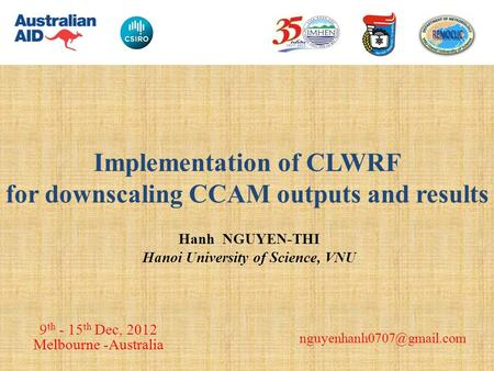 Implementation of CLW RF Implementation of CLWRF for downscaling CCAM outputs and results Hanh NGUYEN-THI Hanoi University of Science, VNU 9 th - 15 th.