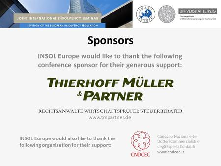 Sponsors INSOL Europe would also like to thank the following organisation for their support:  INSOL Europe would like to thank the following.