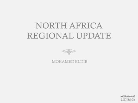 NORTH AFRICA REGIONAL UPDATE MOHAMED ELDIB. TABLE OF CONTENTS  ABOUT ELDIB & CO  NORTH AFRICA OVERVIEW  LATEST DEVELOPMENTS  IP OVERVIEW  STATISTICS.