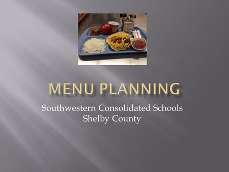 Southwestern Consolidated Schools Shelby County.  2 schools  K-6 th and 7-12 th  10 Nutrition Staff Members, 1 Treasurer, 1 FSD  Approximately 600-650.