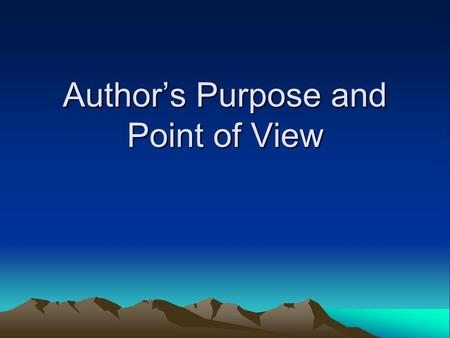 Author's Purpose and Point of View. What is the purpose? Everything you read has a purpose. It can be to: –Inform –Entertain –Persuade/influence/express.