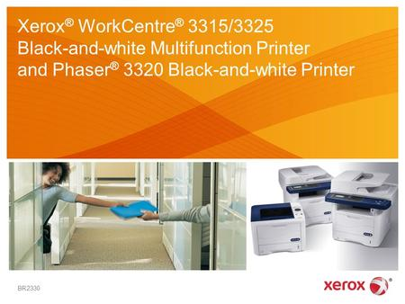 Xerox ® WorkCentre ® 3315/3325 Black-and-white Multifunction Printer and Phaser ® 3320 Black-and-white Printer BR2330.