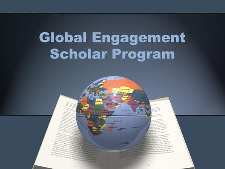 Global Engagement Scholar Program. Orientation Agenda Introductions GES program overview Review of activity requirements FAQ Q&A Sign-up!