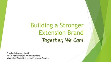 Building a Stronger Extension Brand Together, We Can! Elizabeth Gregory North Head, Agricultural Communications Mississippi State University Extension.