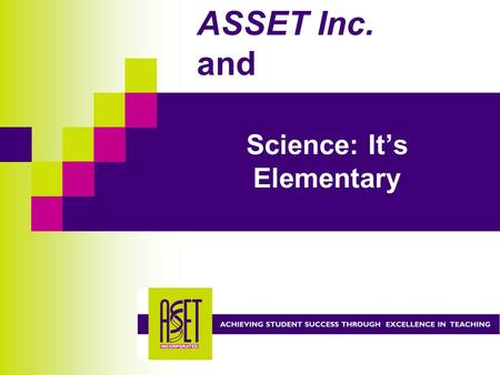 Science: It's Elementary ASSET Inc. and. Introduction Located in Pittsburgh Part of National Science Education reform through NSRC as a LASER site.