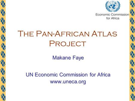 The Pan-African Atlas Project Makane Faye UN Economic Commission for Africa