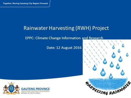 Rainwater Harvesting (RWH) Project EPPC: Climate Change Information and Research Date: 12 August 2016 1.