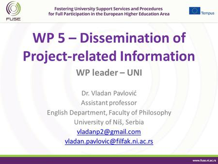 WP 5 – Dissemination of Project-related Information WP leader – UNI Dr. Vladan Pavlović Assistant professor English Department, Faculty of Philosophy University.
