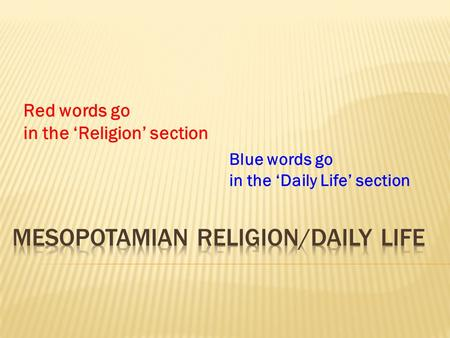 Red words go in the 'Religion' section Blue words go in the 'Daily Life' section.