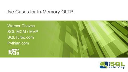 Use Cases for In-Memory OLTP Warner Chaves SQL MCM / MVP SQLTurbo.com Pythian.com.