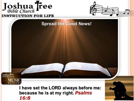I have set the LORD always before me: because he is at my right. Psalms 16:8 Spread the Good News!