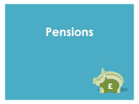 To understand that pensions are a way of saving for retirement To appreciate that making longer term financial plans are a way of achieving financial.