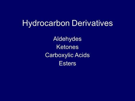 Hydrocarbon Derivatives Aldehydes Ketones Carboxylic Acids Esters.