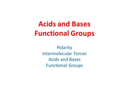 Acids and Bases Functional Groups Polarity Intermolecular Forces Acids and Bases Functional Groups.
