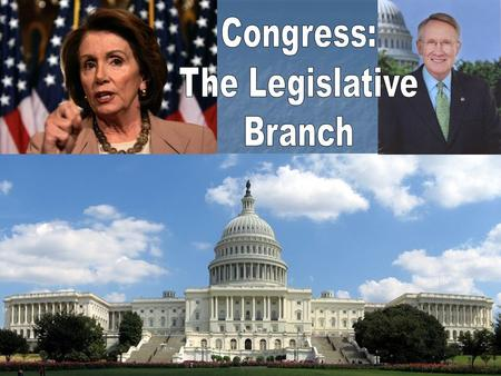 BICAMERAL Two houses make the Legislative Branch Two houses make the Legislative Branch They begin on Jan They begin on Jan 3 rd every two years. A.