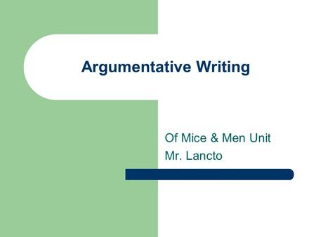 Argumentative Writing Of Mice & Men Unit Mr. Lancto.