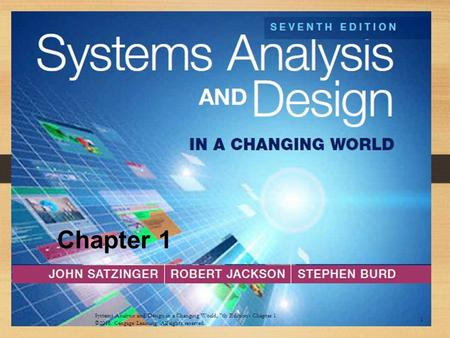 1 Chapter 1 Systems Analysis and Design in a Changing <strong>World</strong>, 7th Edition - Chapter 1 ©2016. Cengage Learning. All rights reserved.