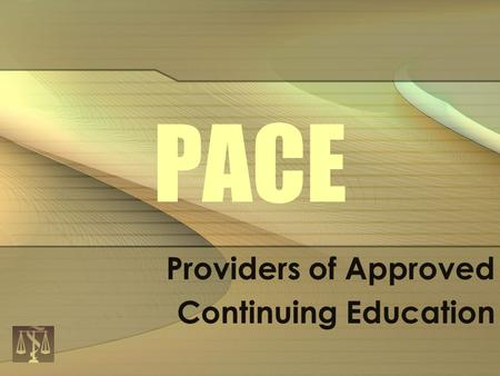 PACE Providers of Approved Continuing Education. FCLB Mission Statement To protect the public and to serve our member boards by promoting excellence in.