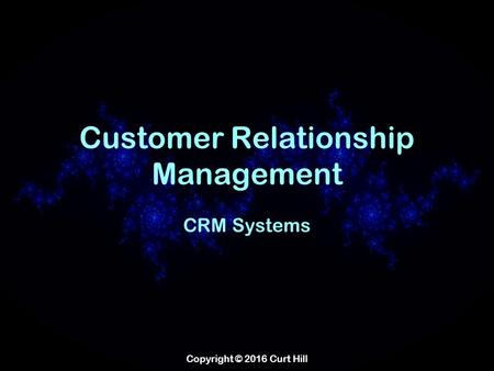 Copyright © 2016 Curt Hill Customer Relationship Management CRM Systems.