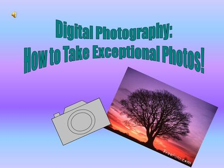 Project Description: Digital photography is used in everyday life, but sometimes taking a great picture can be difficult. This presentation is for the.