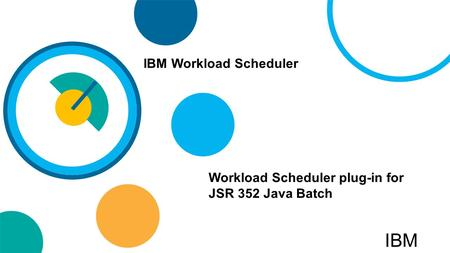 Workload Scheduler plug-in for JSR 352 Java Batch IBM Workload Scheduler IBM.