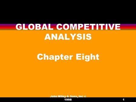 John Wiley & Sons, Inc c 19981 GLOBAL COMPETITIVE ANALYSIS Chapter Eight.
