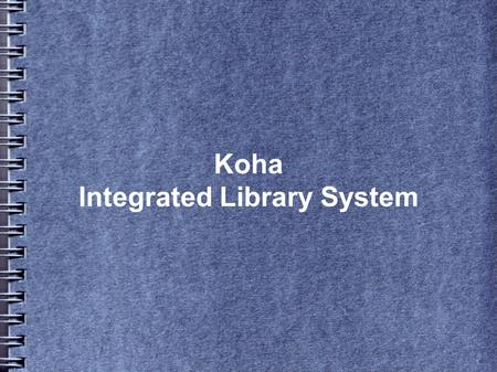 Koha Integrated Library System. Outline 1. Library automation environmentLibrary automation environment 2.Scope of system enhancementScope of system enhancement.