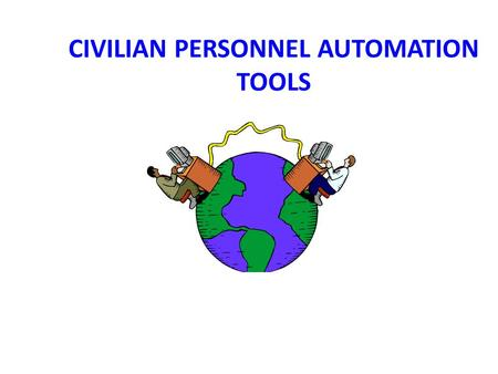 CIVILIAN PERSONNEL AUTOMATION TOOLS. CPAC WEBSITE Army CPOL Portal My Biz / My Workplace DCPDS Central CSU 11i Gatekeeper FASCLASS SF 50 Information PERMISS.