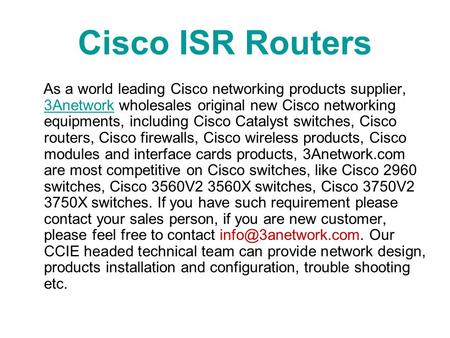 Cisco ISR Routers As a world leading Cisco networking products supplier, 3Anetwork wholesales original new Cisco networking equipments, including Cisco.