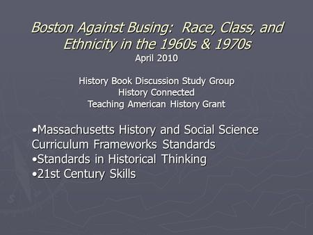 Boston Against Busing: Race, Class, and Ethnicity in the 1960s & 1970s April 2010 History Book Discussion Study Group History Connected Teaching American.