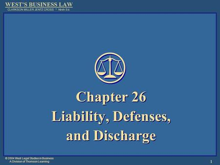 © 2004 West Legal Studies in Business A Division of Thomson Learning 1 Chapter 26 Liability, Defenses, and Discharge Chapter 26 Liability, Defenses, and.