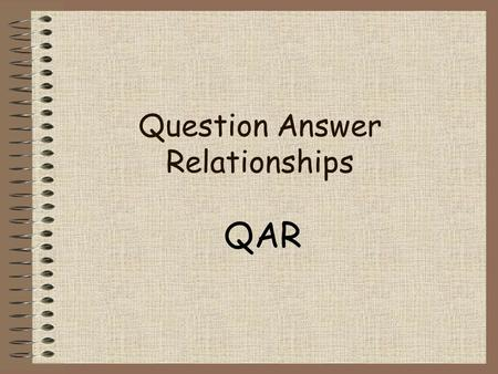 Question Answer Relationships QAR. Why use Question–Answer Relationship? It can improve your reading comprehension. It teaches you how to ask questions.