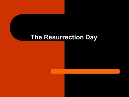 The Resurrection Day. We know it's coming. John 5:28-29 Matthew 28:1-10 1 Corinthians 15:12-20.