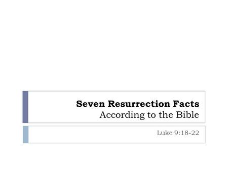 Seven Resurrection Facts According to the Bible Luke 9:18-22.