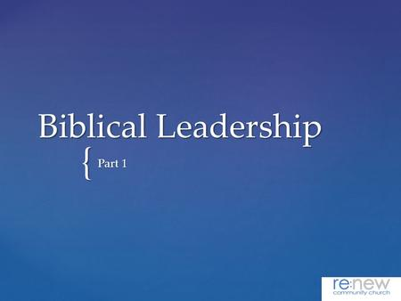 { Biblical Leadership Part 1.  Pastors / Elders / Shepherds / Overseers / Guardians / Etc. Every Healthy Church Must Have Biblical Leaders.