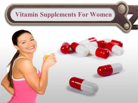 Vitamin Supplements For Women. Vitamins are very important for the body because they provide energy for metabolism, help produce hormones, strong bones,