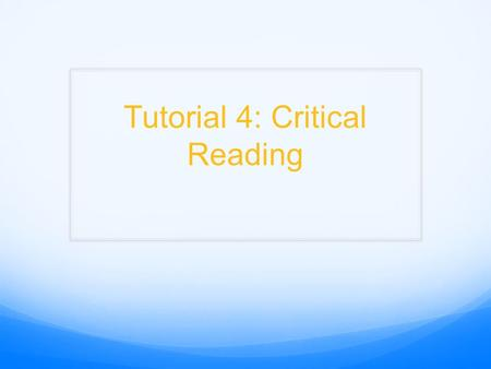 Tutorial 4: Critical Reading. Inductive Arguments White swan Therefore, all swans are white. Discuss Activity G (only first paragraph).