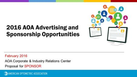 February 2016 AOA Corporate & Industry Relations Center Proposal for SPONSOR 2016 AOA Advertising <strong>and</strong> Sponsorship Opportunities.