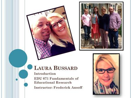L AURA B USSARD Introduction EDU 671 Fundamentals of Educational Research Instructor: Frederick Ansoff.