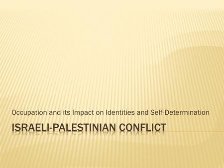 Occupation and its Impact on Identities and Self-Determination.