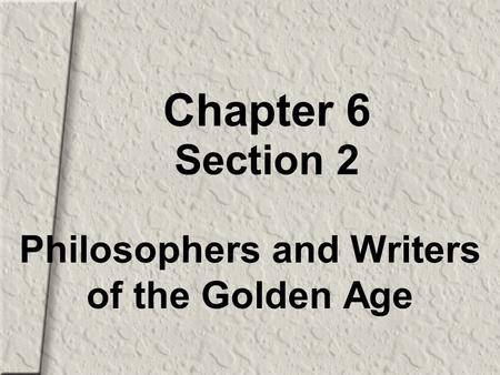 Chapter 6 Section 2 Philosophers and Writers of the Golden Age.