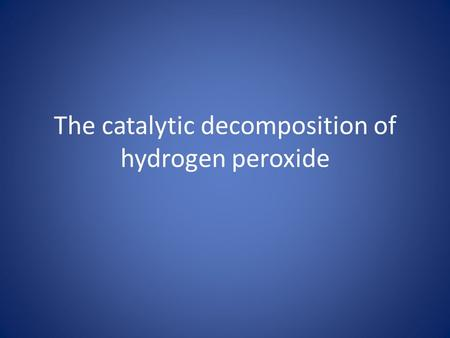 The catalytic decomposition of hydrogen peroxide.