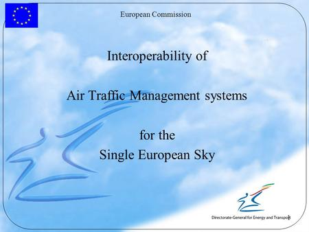 European Commission 1 Interoperability of Air Traffic Management systems for the Single European Sky.