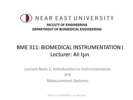 BME 311: BIOMEDICAL INSTRUMENTATION I Lecturer: Ali Işın Lecture Note 1: Introduction to Instrumentation and Measurement Systems BME 311 LECTURE NOTE 1.
