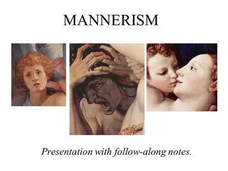 MANNERISM Presentation with follow-along notes.. Mannerism WHY DID IT OCCUR? What were the social impacts?