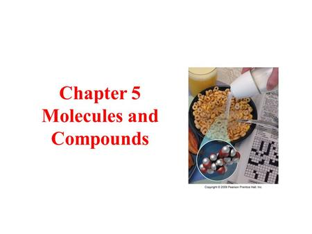 Chapter 5 Molecules and Compounds. Tro's Introductory Chemistry, Chapter 5 2 Molecules and Compounds When elements combine to form compounds their properties.