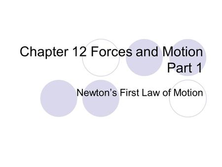 Chapter 12 Forces and Motion Part 1 Newton's First Law of Motion.