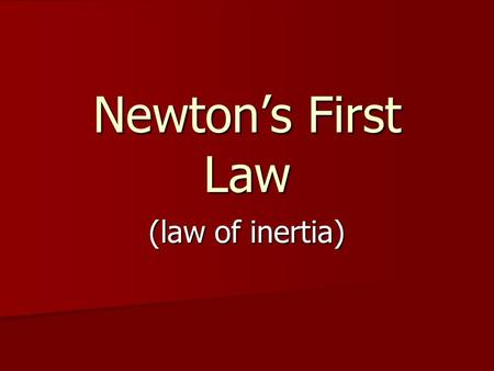 (law of inertia) Newton's First Law. What is Inertia??? INERTIA is a property of an object that describes how hard it is to change its motion INERTIA.